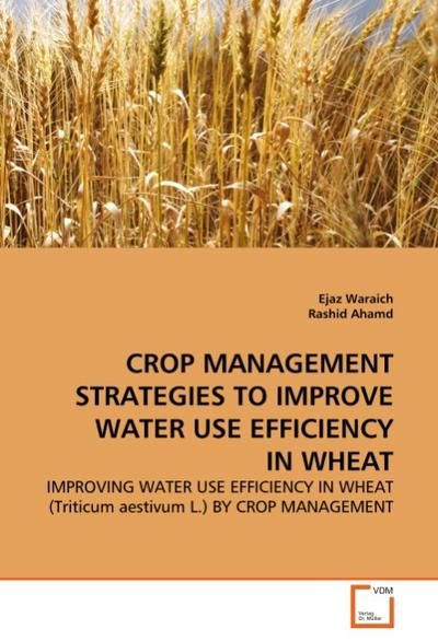 CROP MANAGEMENT STRATEGIES TO IMPROVE WATER USE EFFICIENCY IN WHEAT