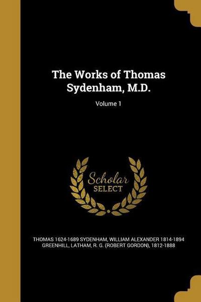 WORKS OF THOMAS SYDENHAM MD V0