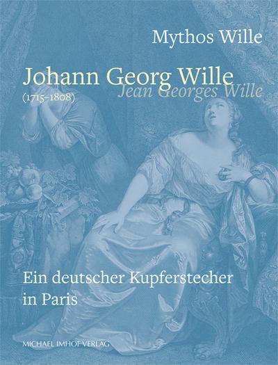 Mythos Wille - Johann Georg Wille (1715-1808) / Jean Georges Wille