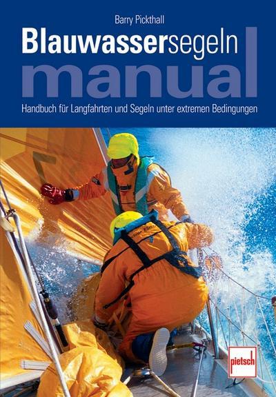 Blauwassersegeln Manual; Handbuch für Langfahrten und Segeln unter extremen Bedingungen; Deutsch; 154 Zeich., 89 farb. Fotos, 11 schw.-w. Fotos