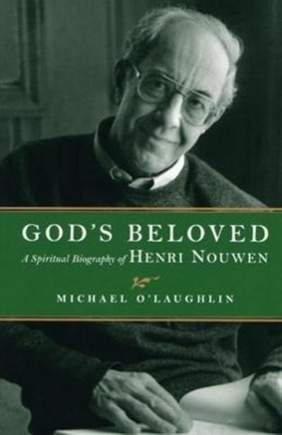God's Beloved: A Spiritual Biography of Henri Nouwen