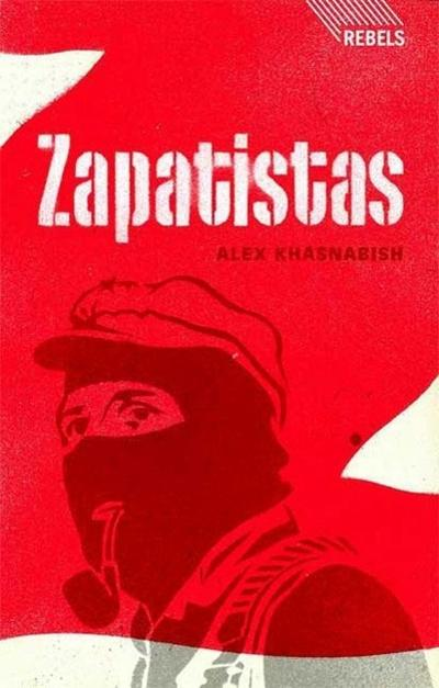 Zapatistas: Rebellion from the Grassroots to the Global