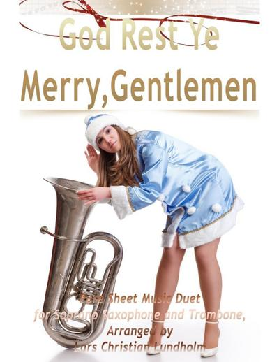 God Rest Ye Merry, Gentlemen Pure Sheet Music Duet for Soprano Saxophone and Trombone, Arranged by Lars Christian Lundholm