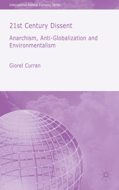 21st Century Dissent: Anarchism, Anti-Globalization and Environmentalism