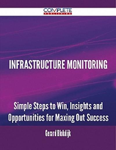 Infrastructure Monitoring - Simple Steps to Win, Insights and Opportunities for Maxing Out Success