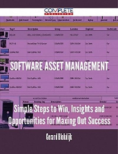 software asset management - Simple Steps to Win, Insights and Opportunities for Maxing Out Success