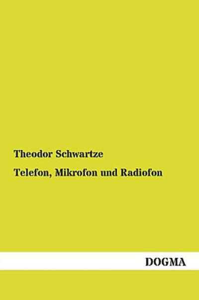 Telefon, Mikrofon und Radiofon: Mit besonderer Rücksicht auf ihre Anwendung in der Praxis