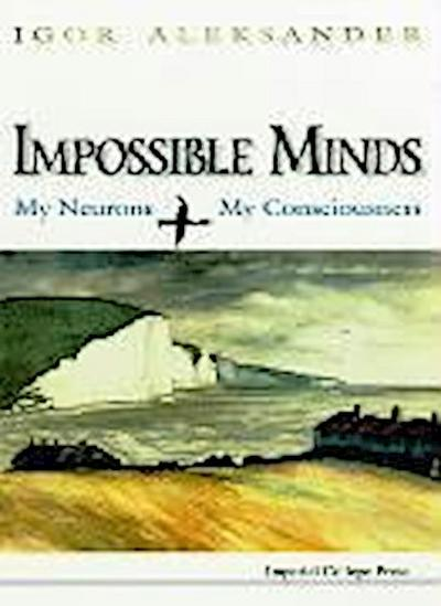 Impossible Minds: My Neurons, My Consciousness