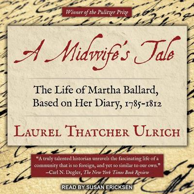 A Midwifeas Tale: The Life of Martha Ballard, Based on Her Diary, 1785-1812