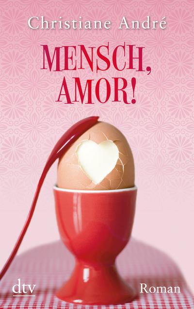 Mensch, Amor!: Roman