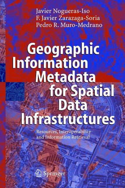 Geographic Information Metadata for Spatial Data Infrastructures, Pedro R.  ...