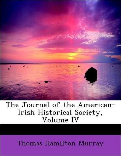 The Journal of the American-Irish Historical Society, Volume IV
