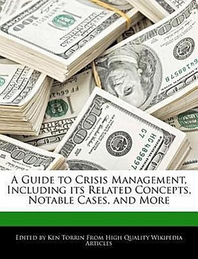 A Guide to Crisis Management, Including Its Related Concepts, Notable Cases, and More