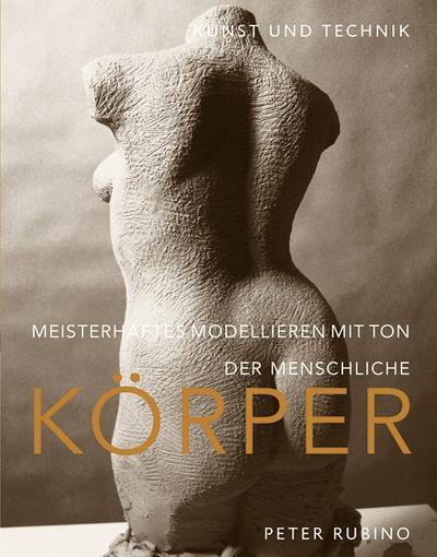 Meisterhaftes Modellieren mit Ton - der menschliche Körper