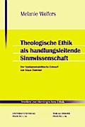 Theologische Ethik als handlungsleitende Sinn ...