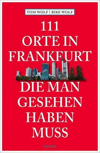 111 Orte in Frankfurt, die man gesehen haben muss.