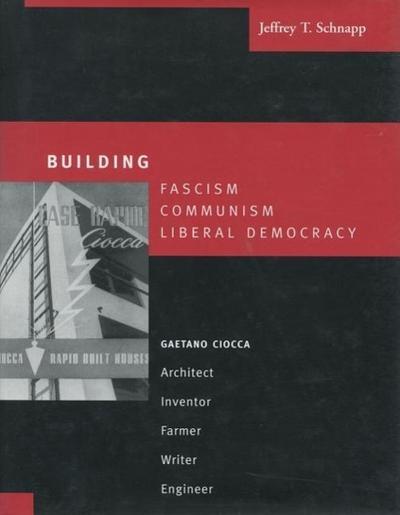 Building Fascism, Communism, Liberal Democracy: Gaetano Ciocca--Architect, Inventor, Farmer, Writer, Engineer