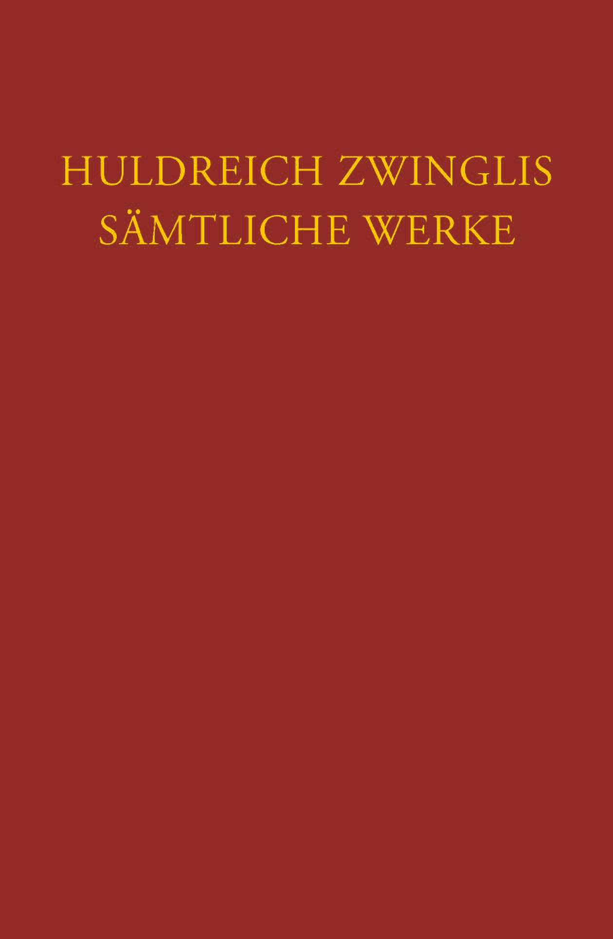 Zwingli, Sämtliche Werke. Autorisierte historisch-kritische Gesamtausgabe U ...