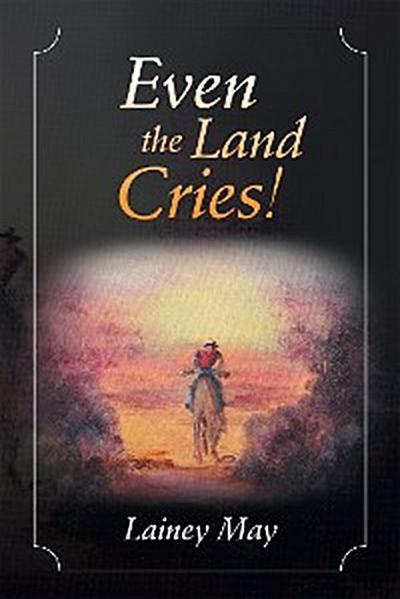 Even the Land Cries!