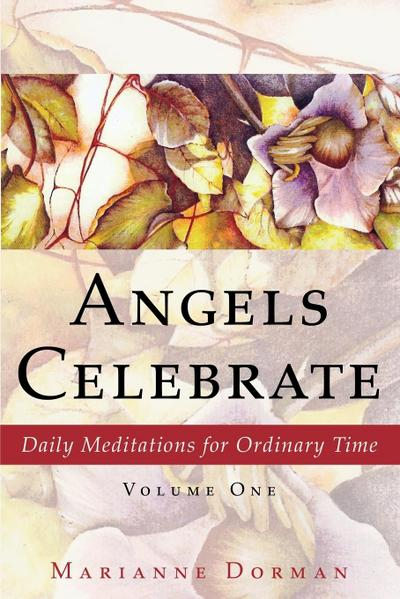 Angels Celebrate: Daily Meditations for Ordinary Time, Volume One