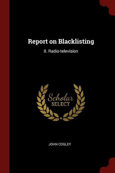 Report on Blacklisting: II. Radio-Television