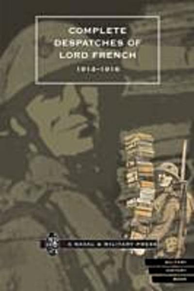 Complete Despatches of Lord French 1914-1916