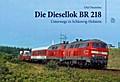 Die Diesellok BR 218; Unterwegs in Schleswig- ...