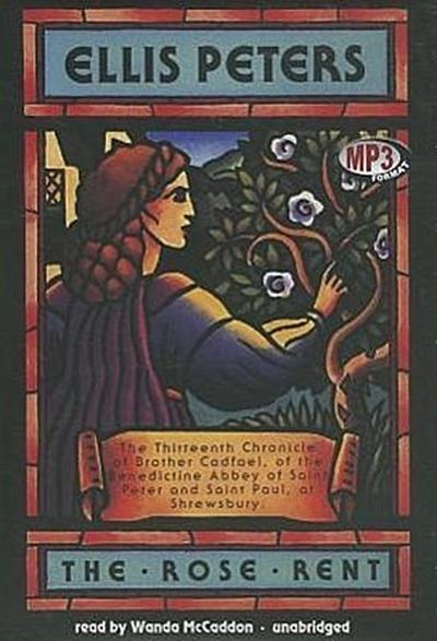 The Rose Rent: The Thirteenth Chronicle of Brother Cadfael, of the Benedictine Abbey of Saint Peter and Saint Paul, at Shrewsbury.