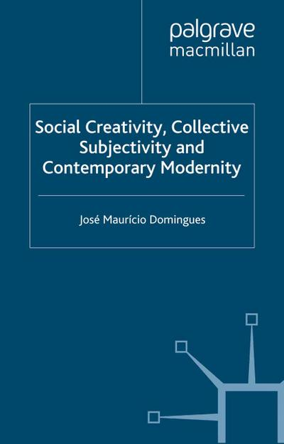 Social Creativity, Collective Subjectivity and Contemporary Modernity