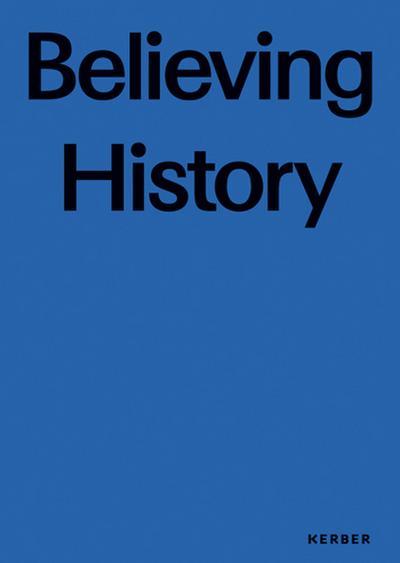 Believing History: Zeitgenössische Kunst auf Kloster Lorsch (Edition Young Art)