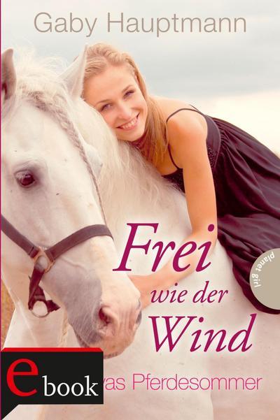 Frei wie der Wind 01. Kayas Pferdesommer