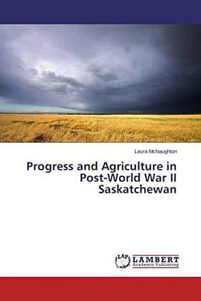 Progress and Agriculture in Post-World War II Saskatchewan