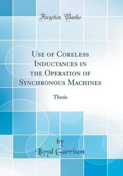 Use of Coreless Inductances in the Operation of Synchronous Machines: Thesis (Classic Reprint)