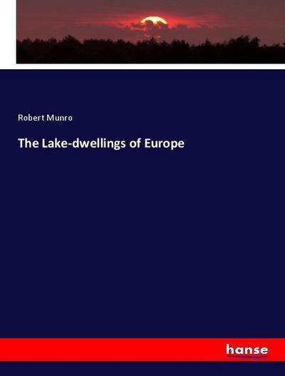 The Lake-dwellings of Europe