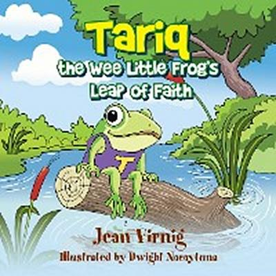 Tariq the Wee Little Frog'S Leap of Faith