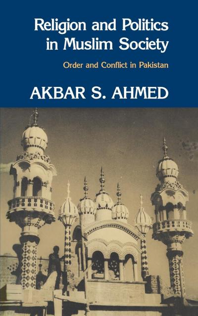 Religion and Politics in Muslim Society: Order and Conflict in Pakistan