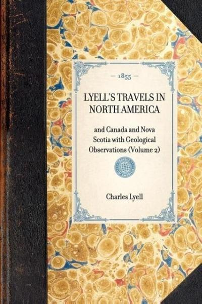Lyell's Travels in North America: And Canada and Nova Scotia with Geological Observations (Volume 2)