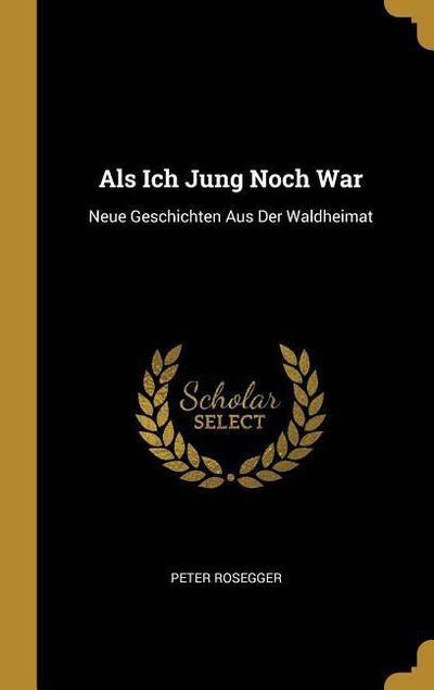 ALS Ich Jung Noch War: Neue Geschichten Aus Der Waldheimat