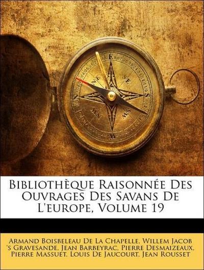 Bibliothèque Raisonnée Des Ouvrages Des Savans De L'europe, Volume 19