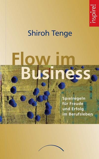 Flow im Business; Spielregeln für Freude und Erfolg im Berufsleben; Deutsch
