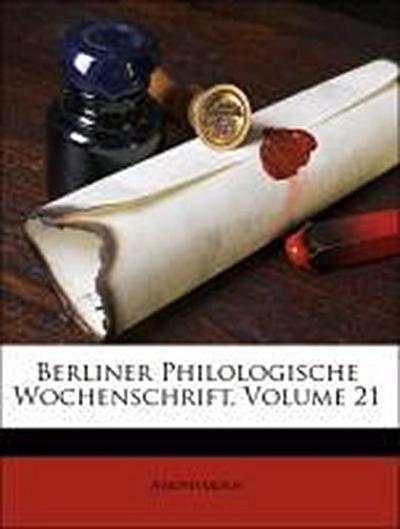 Berliner Philologische Wochenschrift, Volume 21