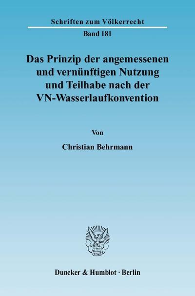 Das Prinzip der angemessenen und vernünftigen Nutzung und Teilhabe nach der VN-Wasserlaufkonvention.