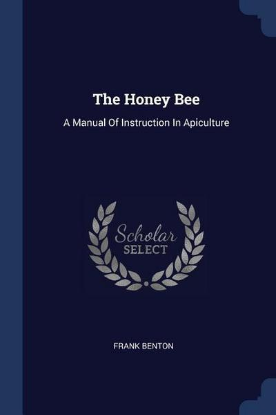The Honey Bee: A Manual of Instruction in Apiculture