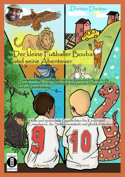 Der kleine Fußballer Bouba und seine Abenteuer. Eine Reise durch die Unterwasserwelt, in den Dschungel, das Reich der Tiere und ins Land der Hasen und Füchse