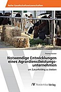 Notwendige Entwicklungen eines Agrardienstleistungs- unternehmen