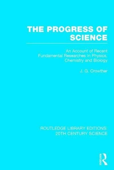 The Progress of Science: An Account of Recent Fundamental Researches in Physics, Chemistry and Biology