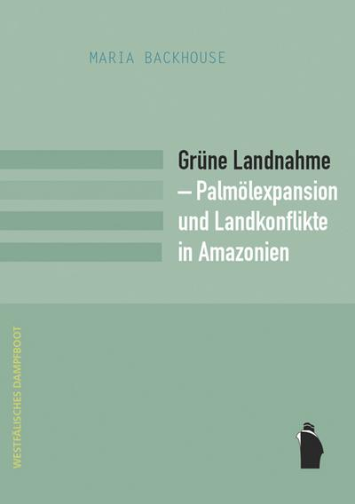 Grüne Landnahme - Palmölexpansion und Landkonflikte in Amazonien