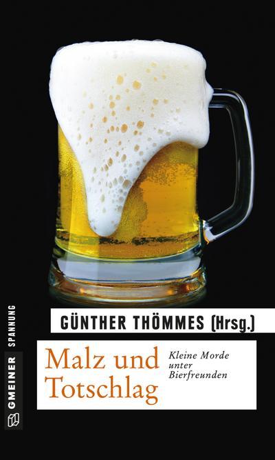 Malz und Totschlag; Kleine Morde unter Bierfreunden   ; Krimi im Gmeiner-Verlag; Hrsg. v. Thömmes, Günther; Deutsch;  -