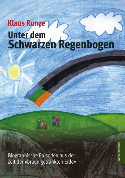 Unter dem Schwarzen Regenbogen: Biographische Episoden aus der Zeit der 'braun getränkten Erde' (Edition Octopus)
