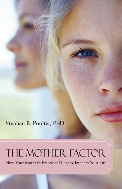 The Mother Factor: How Your Mother`s Emotional Legacy Impacts Your Life - Prometheus Books - Taschenbuch, Englisch, Stephan B. Poulter Ph.D., ,